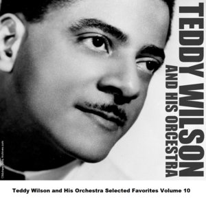 """""""Teddy Wilson and His Orchestra Selected Favorites Volume 10""""的图片"""