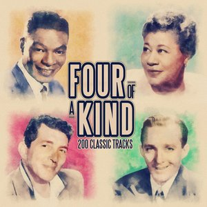 Image for 'Four of a Kind - 200 Classic Songs (From Nat King Cole, Bing Crosby,  Ella Fitzgerald and Dean Martin)'