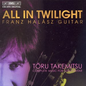Image for 'Takemitsu: All in Twilight / Folios / in the Woods / 12 Songs'