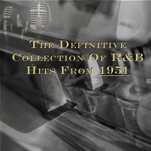 Image for 'The Definitive Collection of R&B Hits from 1951'