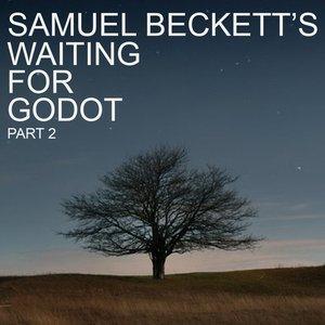 Image for 'Samuel Beckett's Waiting For Godot, Pt. 2'
