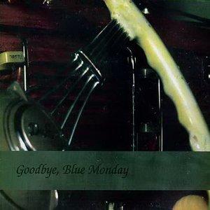 Image for 'Goodbye, Blue Monday'