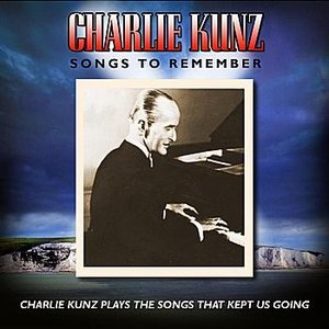 Imagen de 'Songs To Remember: Charlie Kunz Plays The Songs That Kept Us Going'