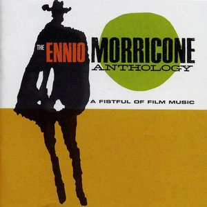 Image for 'The Ennio Morricone Anthology: A Fistful of Film Music (disc 1)'