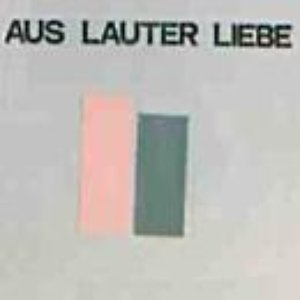 Image for 'Aus lauter Liebe'
