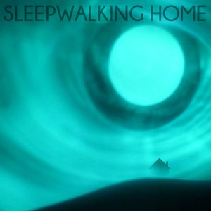 Image for 'Sleepwalking Home'