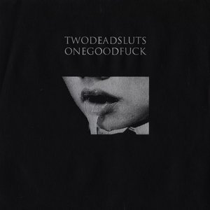 Image pour 'twodeadsluts onegoodfuck'