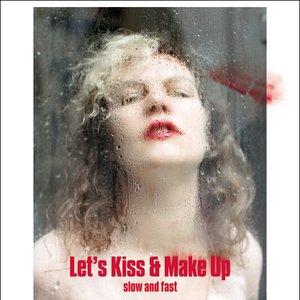 Bild för 'Let's Kiss and Make Up (Slow & Fast)'