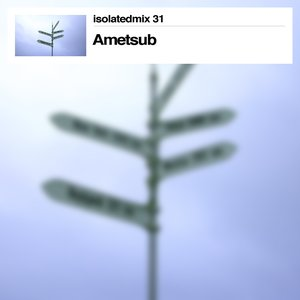 Image for 'isolatedmix 31: Ametsub'