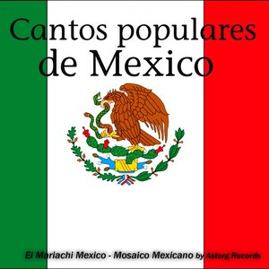 Image for 'Cantos Populares de Mexico (Chants Populaires Du Mexique, Mosaico Mexicano)'
