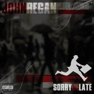 Image for 'John Regan - Sorry I'm Late'