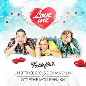 Bild för 'UnorthodoxX & Den Macklin vs. Отпетые Мошенники - Love Me [feeldaflava.records]'