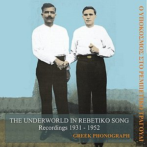 Image for 'The Underworld in Rebetiko Song Recordings 1931-1952'