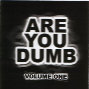 Image for 'Are You Dumb? Volume One'