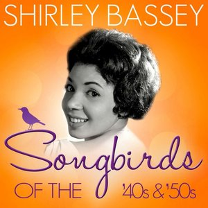 Image for 'Songbirds of the 40's & 50's - Shirley Bassey ( 70 Classic Tracks )'