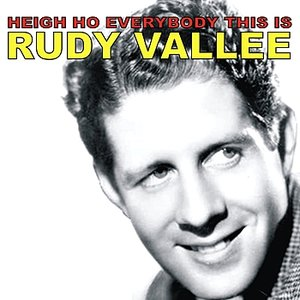 Image for 'Heigh Ho Everybody, This Is Rudy Vallee'