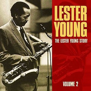Image for 'The Lester Young Story Volume 2'