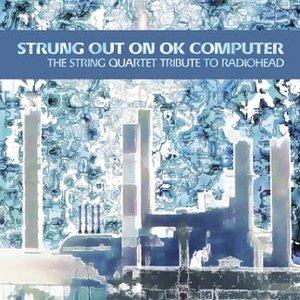 Image for 'Strung Out on OK Computer: The String Quartet Tribute to Radiohead'