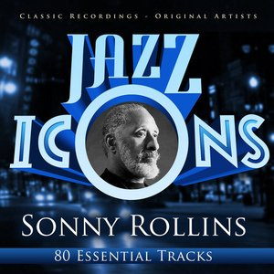 Image for 'Jazz Icons from the Golden Era - Sonny Rollins (80 Essential Tracks)'