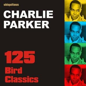 Image for '125 Bird Classics (The Absolute Best Of Charlie Parker)'