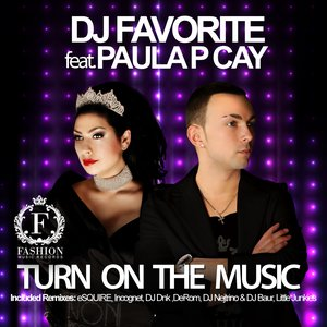 Image for 'DJ Favorite feat. Paula P'Cay - Turn On The Music'
