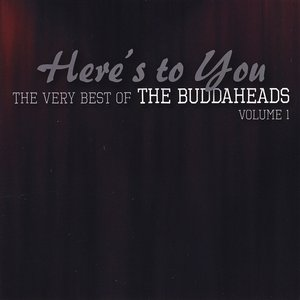 Image for 'Here's to You: The Very Best of the Buddaheads, Vol. 1'