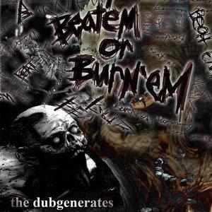 Image for 'The DUBgenerates - Beat Em or Burn Em'