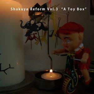 "Image for 'Shakuya Reform Vol.3 : ""A Toy Box""'"
