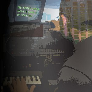 Image for 'Melodies from Raul's World of Synths'