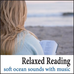 Image for 'Relaxed Reading: Soft Ocean Sounds with Music for Reading Music, Study Music, Ocean Waves with Music for the Classroom'