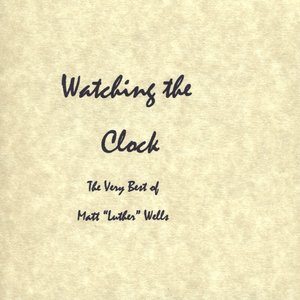 Image for 'Watching the Clock: The Very Best of Matt Luther Wells'