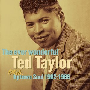 Image for 'The Ever Wonderful Ted Taylor: Okeh Uptown Soul 1962-1966'