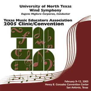 Image for 'Texas Music Educators Association 2005 Clinic and Convention - University of North Texas Symphonic Band'