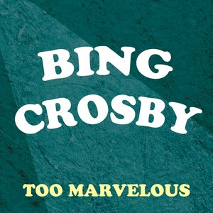 Image for 'Bing Crosby Too Marvellous'