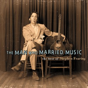 Image for 'The Man Who Married Music: The Best Of Stephen Fearing'