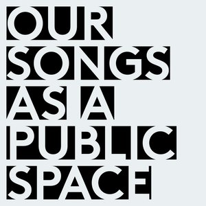 Immagine per 'Our Songs as A Public Space'