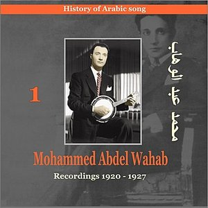 Image for 'Mohammed Abdel Wahab Vol. 1 /History of Arabic Song [Recordings 1920-1927]'