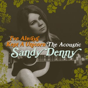 Image for 'I've Always Kept A Unicorn - The Acoustic Sandy Denny'