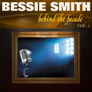 Image for 'Behind the Facade - Bessie Smith, Vol. 1'
