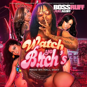 Bild för 'Watch Yo B***** feat A. Goff (Single)'