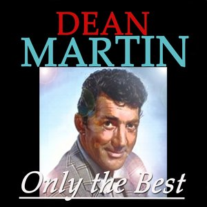 Image for 'Dean Martin: Only the Best (Original Recordings Digitally Remastered)'