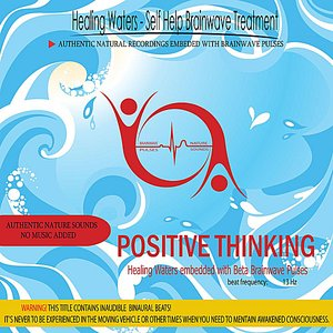 Image for 'Positive Thinking - Healing Waters embedded with Beta Brainwave pulses (Binaural Beats)'