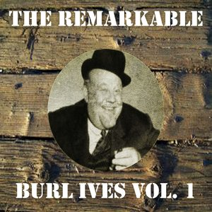 Image for 'The Remarkable Burl Ives, Vol. 1'