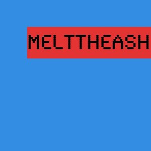 Image for 'Melt the Ash'