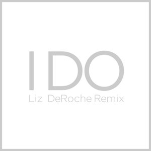 Image for 'I Do (Liz Deroche Remix) [feat. Liz Deroche]'