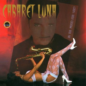 Image for 'Cabaret Luna, In the mood for Sax?'