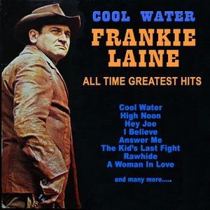 Image for 'Cool Water: Frankie Laine All Time Greatest Hits'