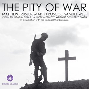 Image for 'Violin Recital: Trusler, Matthew - Elgar, E. / Janacek, L. / Debussy, C. / Owen, W.: Letters and Poems (The Pity of War)'
