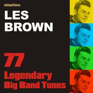 Image for '77 Legendary Big Band Tunes by Les Brown (The Best Of Les Brown)'