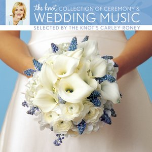 Image for 'The Knot Collection of Ceremony & Wedding Music selected by The Knot's Carley Roney'